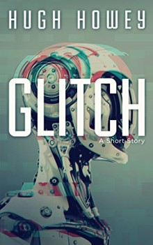 Hugh Howey - Glitch