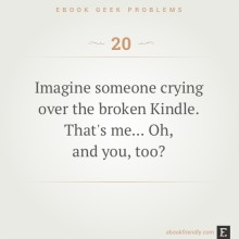 Ebook geek problems #20: Imagine someone crying over the broken Kindle. That's me... Oh, and you, too?