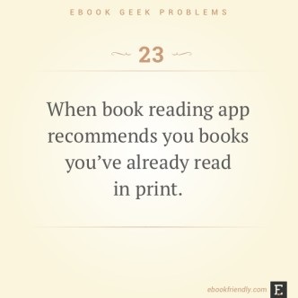 Ebook geek problems #23: When book reading app recommends you books you've already read in print.
