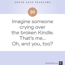 Ebook geek problems No. 20 - Imagine someone crying over the broken Kindle. That's me… Oh, and you, too?
