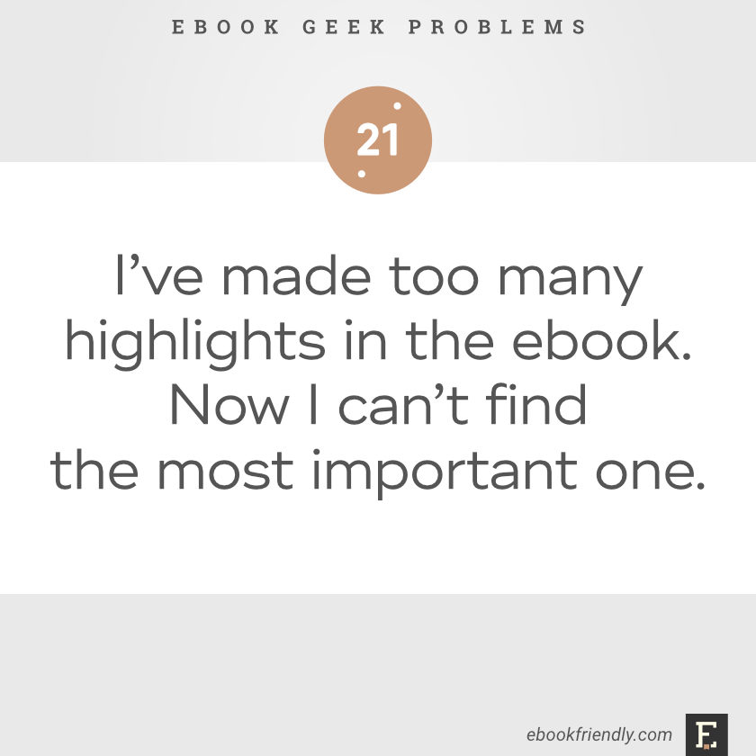 Ebook geek problems No. 21 - I've made too many highlights in the ebook. Now I can't find the most important one.