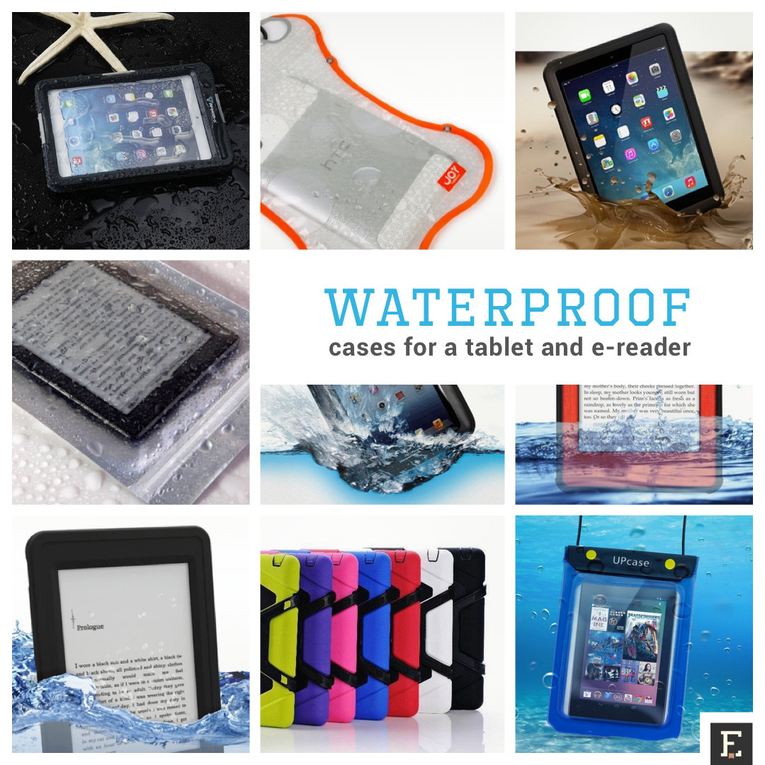 Waterproof cases and sleeves for iPad, Kindle, Samsung Galaxy Tab, and other devices