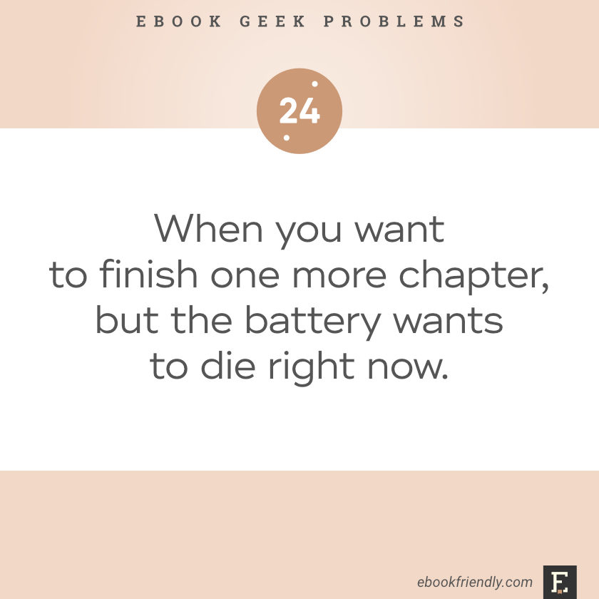 Ebook geek problems No. 24 - When you want to finish one more chapter, but the battery wants to die right now.