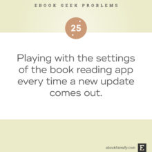 Ebook geek problems No. 25 - Playing with the settings of the book reading app every time a new update comes out.
