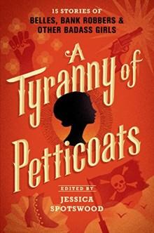 Short stories 2016: A Tyranny of Petticoats - Jessica Spotswood