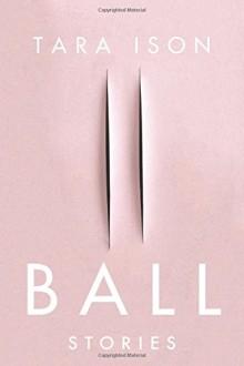 Ball - Tara Ison