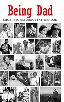 Short stories to read in 2016: Being Dad - Short Stories About Fatherhood