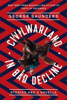 Short story collections of 2016: CivilWarLand in Bad Decline - George Saunders