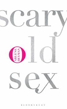 Scary Old Sex - Arlene Heyman