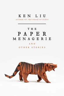 Short story collections of 2016: The Paper Menagerie and Other Stories - Ken Liu