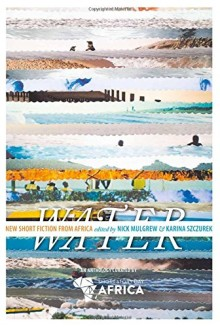 Water: New Short Story Fiction from Africa
