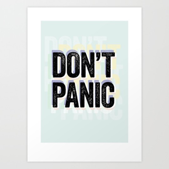 Don't panic. - Douglas Adams