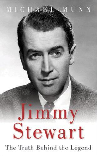 Jimmy Stewart The Truth Behind the Legend - Michael Munn