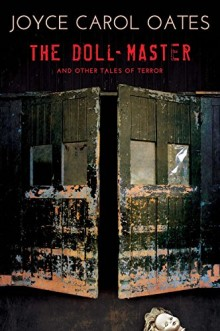 The Doll-Master and Other Tales of Terror - Joyce Carol Oates