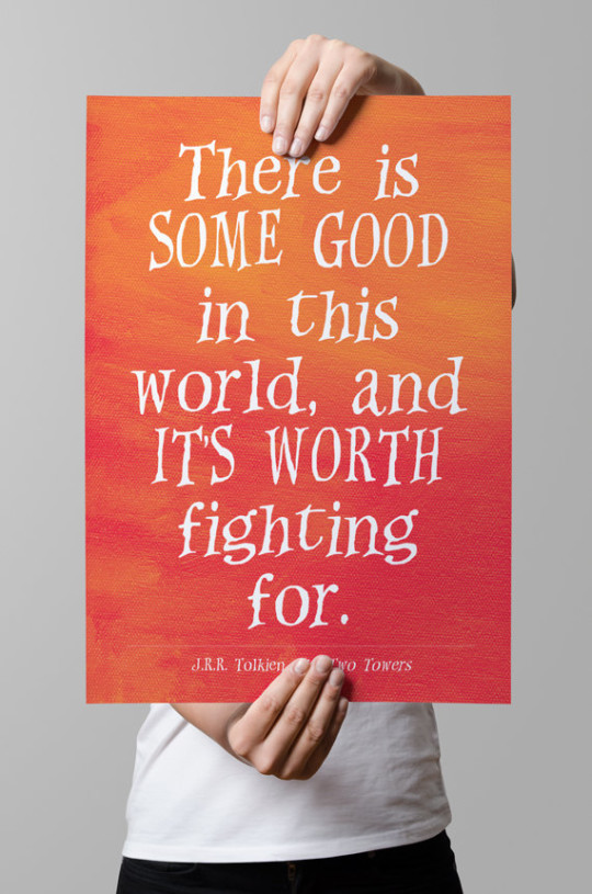 There is some good in this world, and it's worth fighting for. - J.R.R. Tolkien
