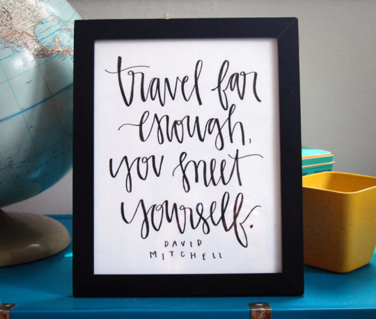 Travel far enough, you meet yourself.  - David Mitchell