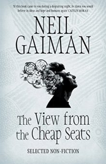 The View from the Cheap Seats - Selected Nonfiction - Neil Gaiman