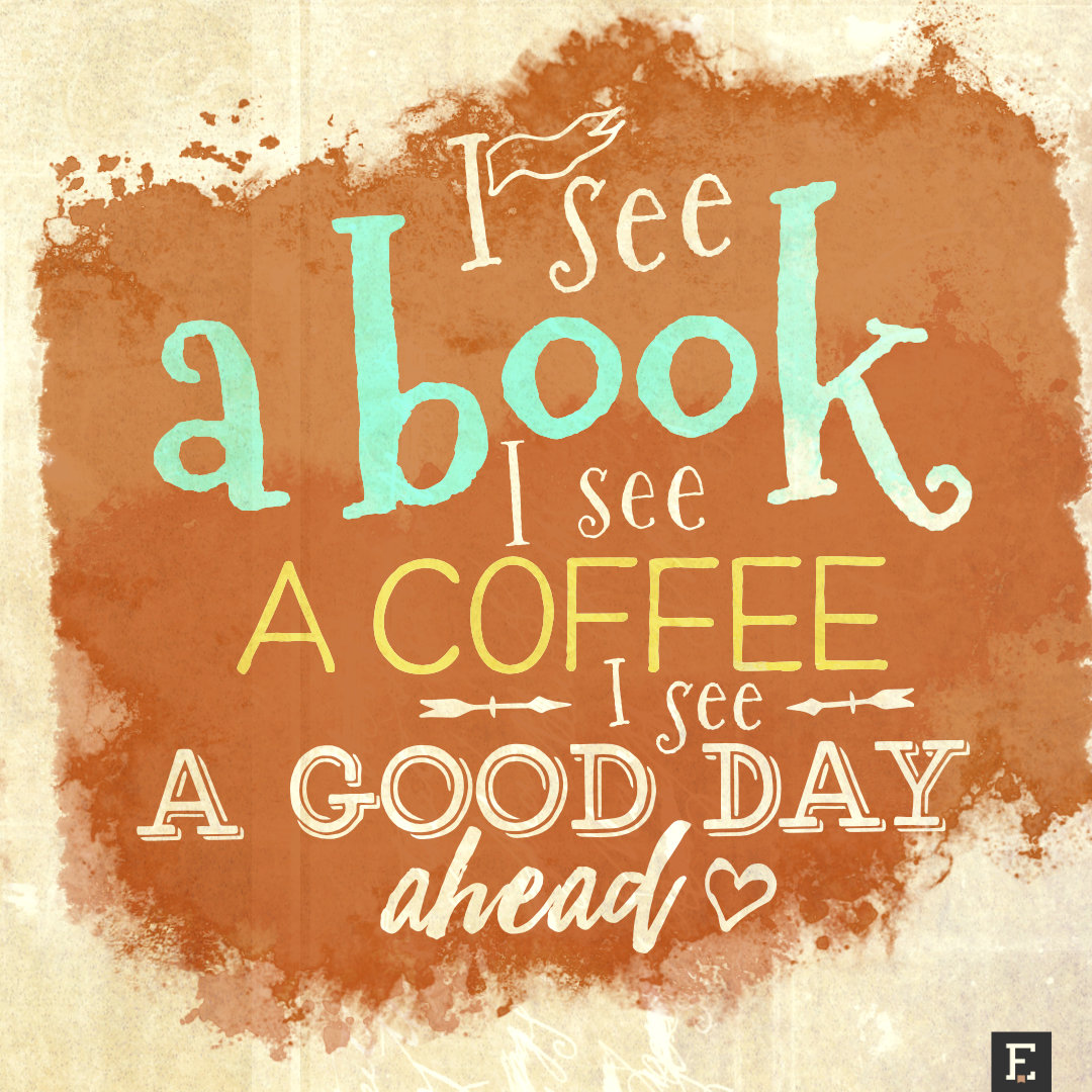 I see a book, I see a coffee, I see a good day ahead #book #quote