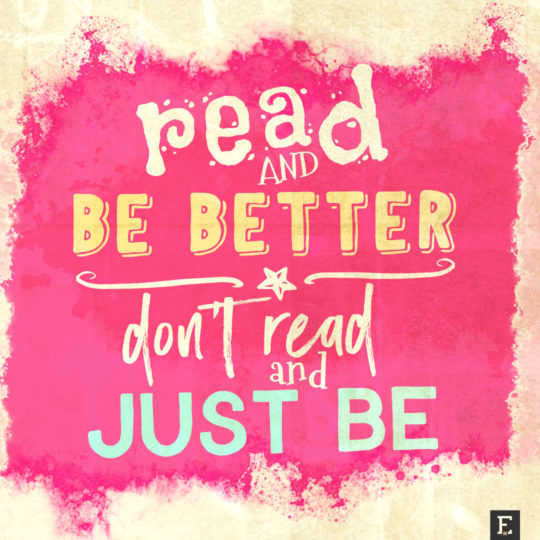 Read an be better. Don't read and just be #book #quote