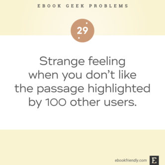 Ebook geek problems No. 29 - Strange feeling when you don't like the passage highlighted by 100 other users.