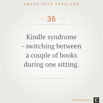 Ebook geek problems #36: Kindle syndrome - switching between a couple of books during one sitting.