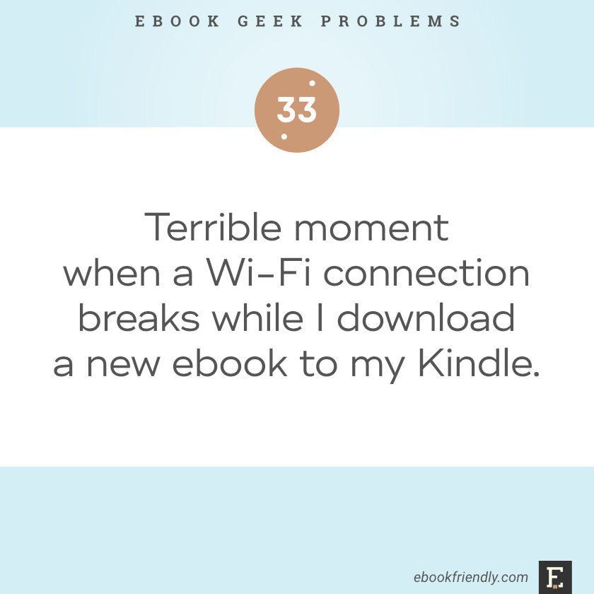 Terrible moment when Wi-Fi connection breaks while I download a new ebook to my Kindle.