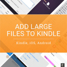 Adding large files to Kindle e-reader, Kindle for iOS, Kindle for Android - a complete guide