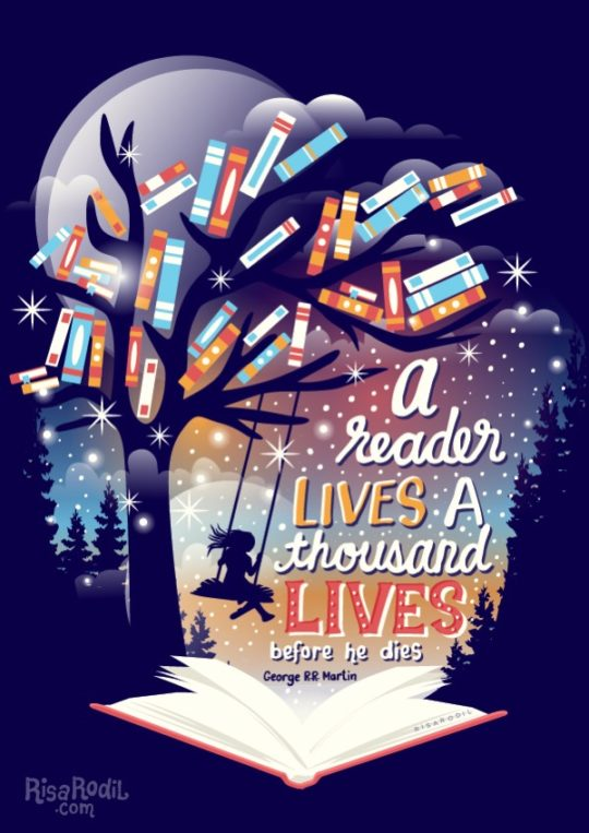 A reader lives a thousand lives before he dies. - illustration by Risa Rodil