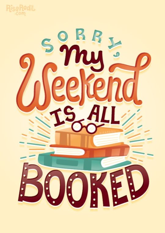Sorry, my weekend is all booked. - illustration by Risa Rodil