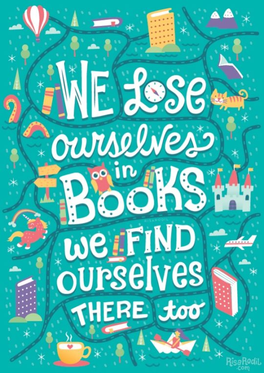 We lose ourselves in books, we find ourselves there, too.  - illustration by Risa Rodil