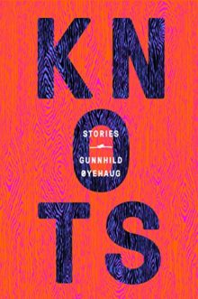 Knots: Stories by Gunnhild Øyehaug - best short story collections released in 2017