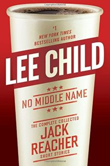 Short stories 2017: No Middle Name - The Complete Collected Jack Reacher Short Stories by Lee Child