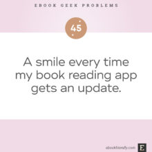 Ebook geek problems No. 45 - A smile every time my book reading app gets an update.