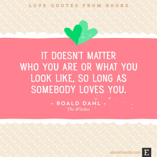 Love Quotes From Books   It Doesnu0027t Matter Who You Are Or What You