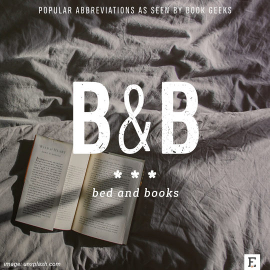 Popular abbreviations as seen by book geeks: B&B - bed and books