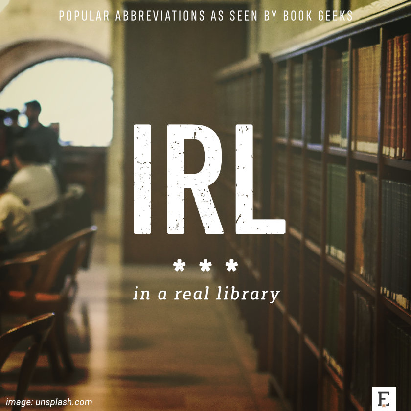Popular abbreviations as seen by book geeks: IRL - in a real library