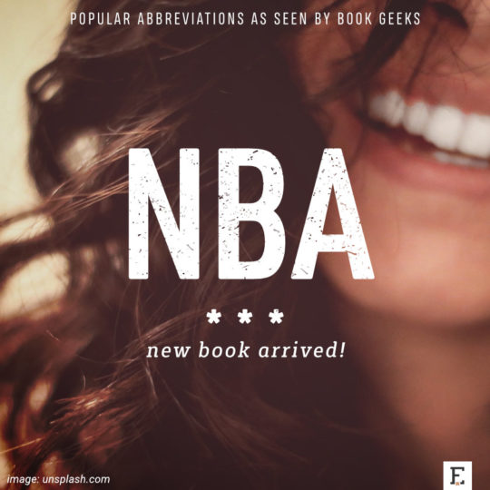 Popular abbreviations as seen by book geeks: NBA - new book arrived