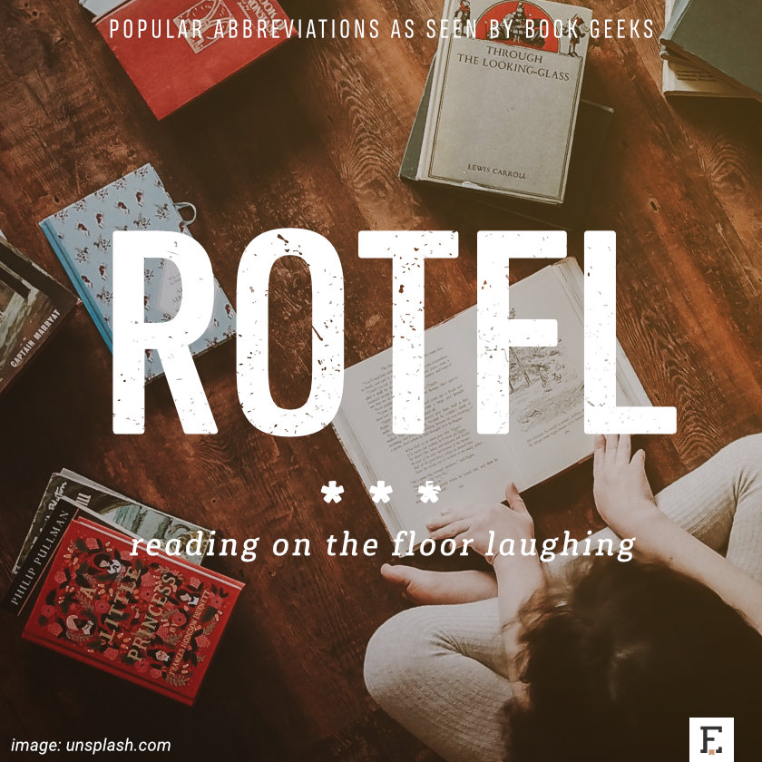 Popular abbreviations as seen by book geeks: ROTFL - reading on the floow laughing