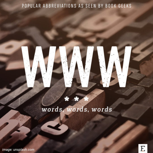Popular abbreviations as seen by book geeks: WWW - words words words