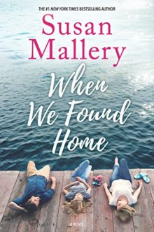 When We Found Home - Susan Mallery - best new books to add to summer reading list 2018