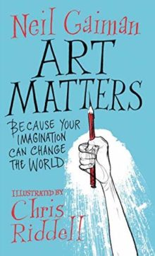 Art Matters - Because Your Imagination Can Change the World - Neil Gaiman