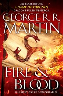 Fire and Blood - 300 Years Before A Game of Thrones - George R. R. Martin