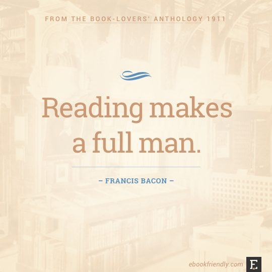 Best quotes from book-loving authors: Reading makes a full man - Francis Bacon