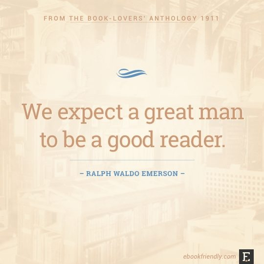 Best quotes from the Book-Lover's Anthology: We expect a great man to be a good author - Ralph Waldo Emerson