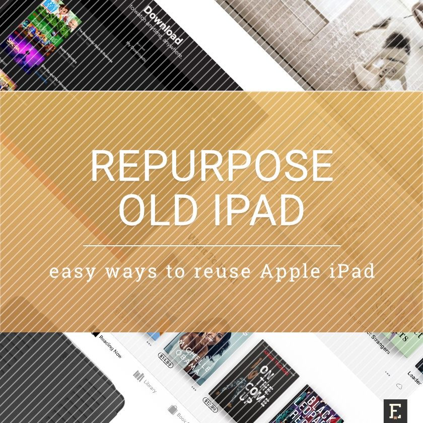 Easy ways to reuse your old good Apple iPad