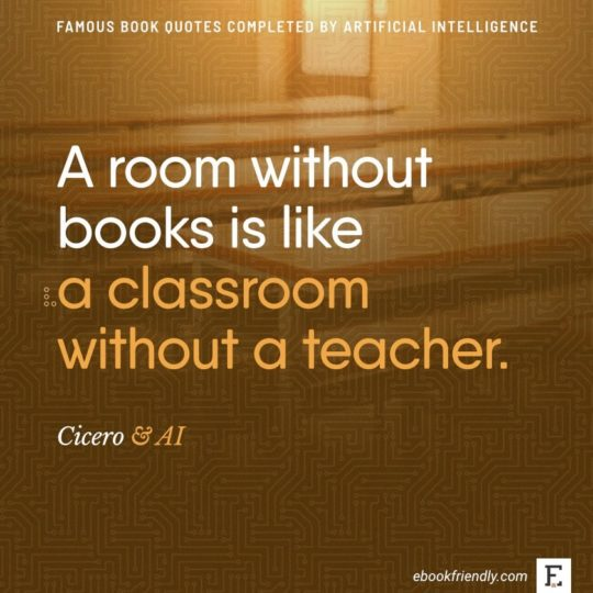 Famous book quotes completed by AI: Cicero - A room without books is like...