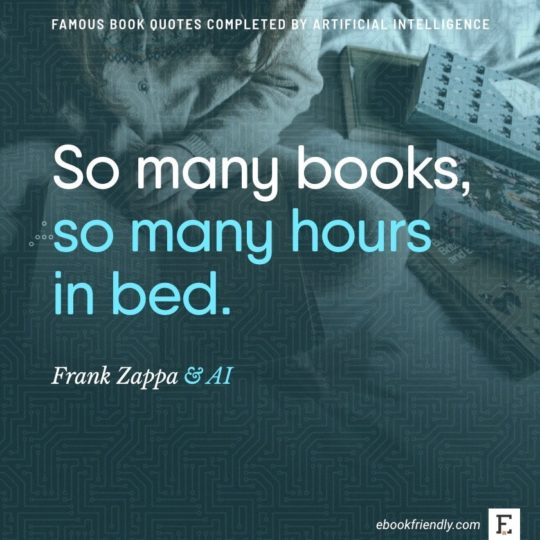 Famous book quotes completed by AI: Frank Zappa - So many books,...