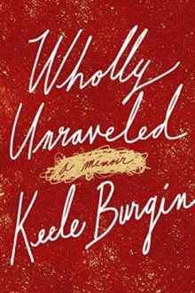 Wholly Unraveled by Keele Burgin - Kindle best sellers of 2019 in nonfiction
