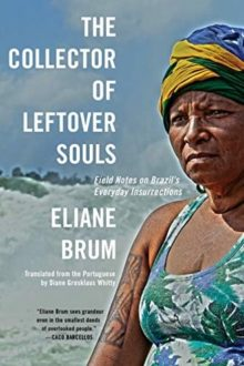 The Collector of Leftover Souls - Eliane Brum