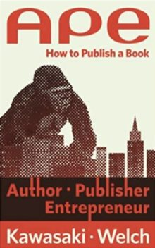 APE - Guy Kawasaki and Shawn Welch - best books for aspiring authors